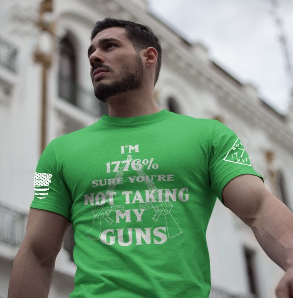 1776% Sure you are not taking my guns on a Green T-Shirt